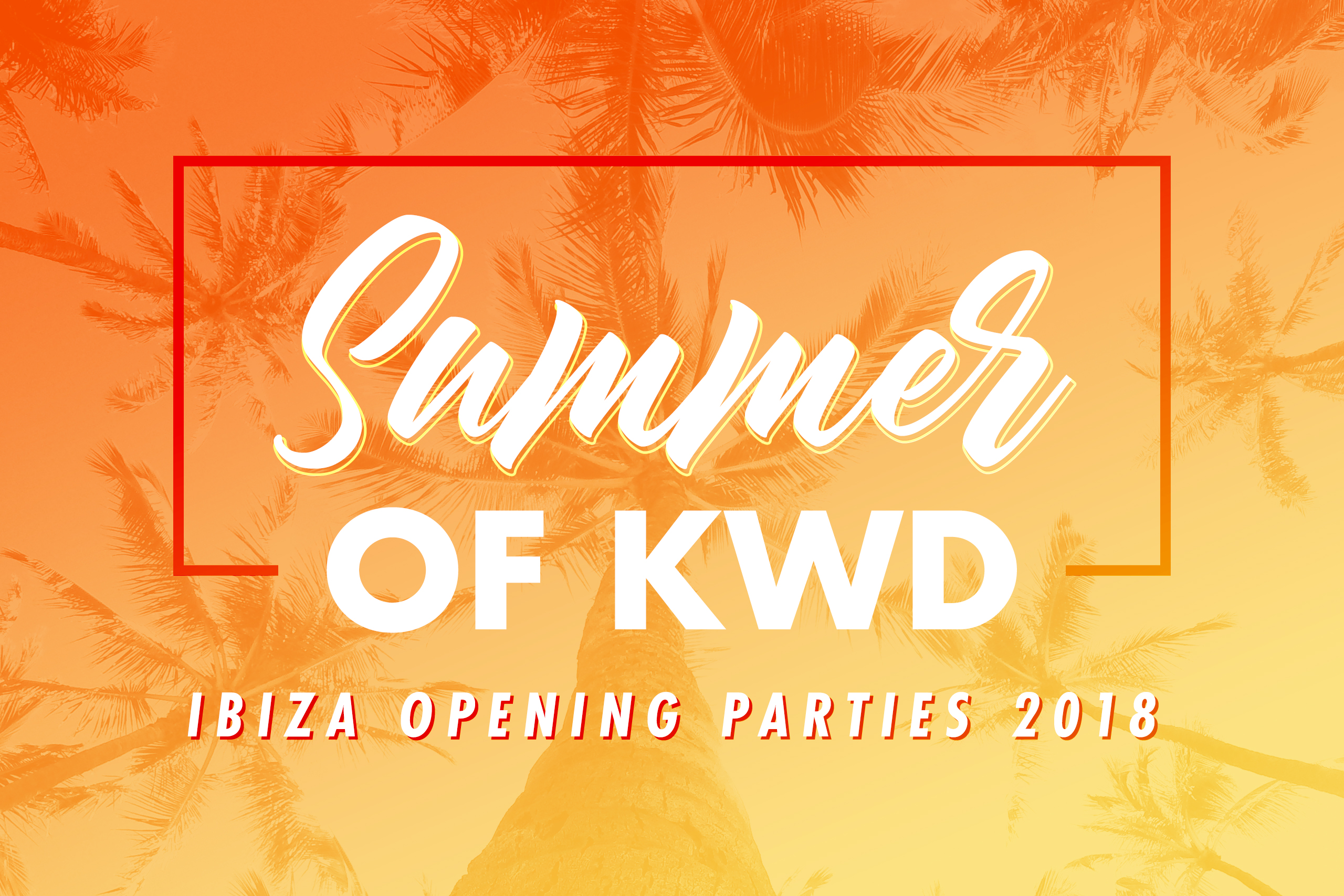 Summer of KWD: Ibiza Opening Parties 2018